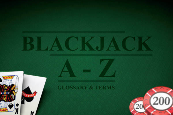 A - Z of Blackjack Terms & Definitions