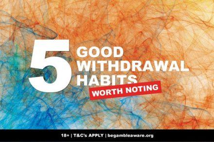 Casino Withdrawal Habits Worth Noting